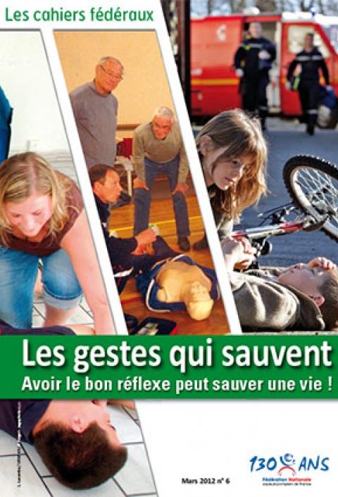 Cahier fédéral n°6. Les gestes qui sauvent: avoir le bon réflexe peut sauver une vie !